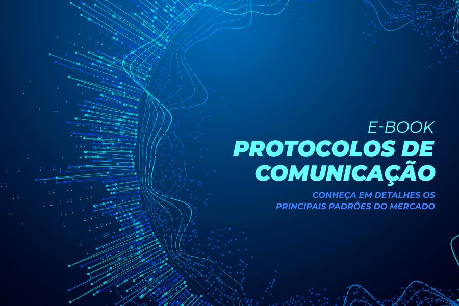 Saiba tudo sobre Protocolos de Comunicação em nosso novo eBook