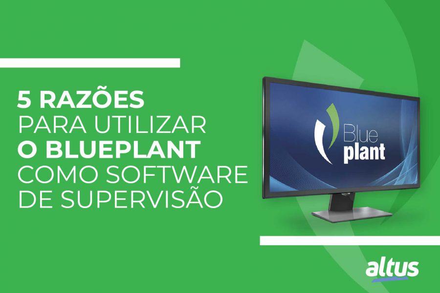5 razões para utilizar o BluePlant como software de supervisão