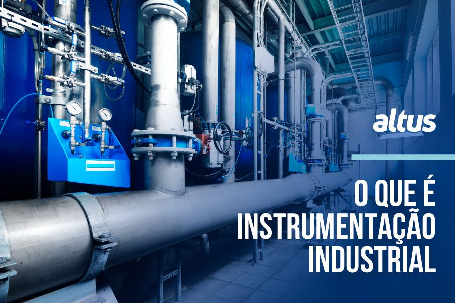 Entenda o que é e para que serve a Instrumentação Industrial