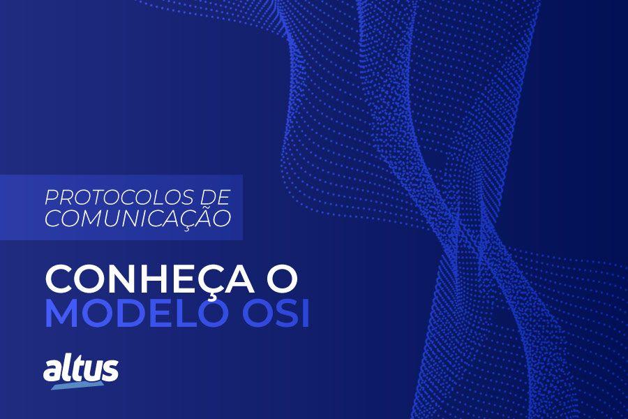 Protocolos de Comunicação: Conheça o Modelo OSI
