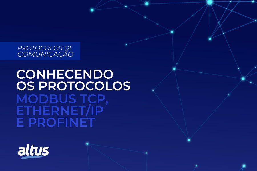Conhecendo os protocolos Modbus TCP, EtherNet/IP e PROFINET