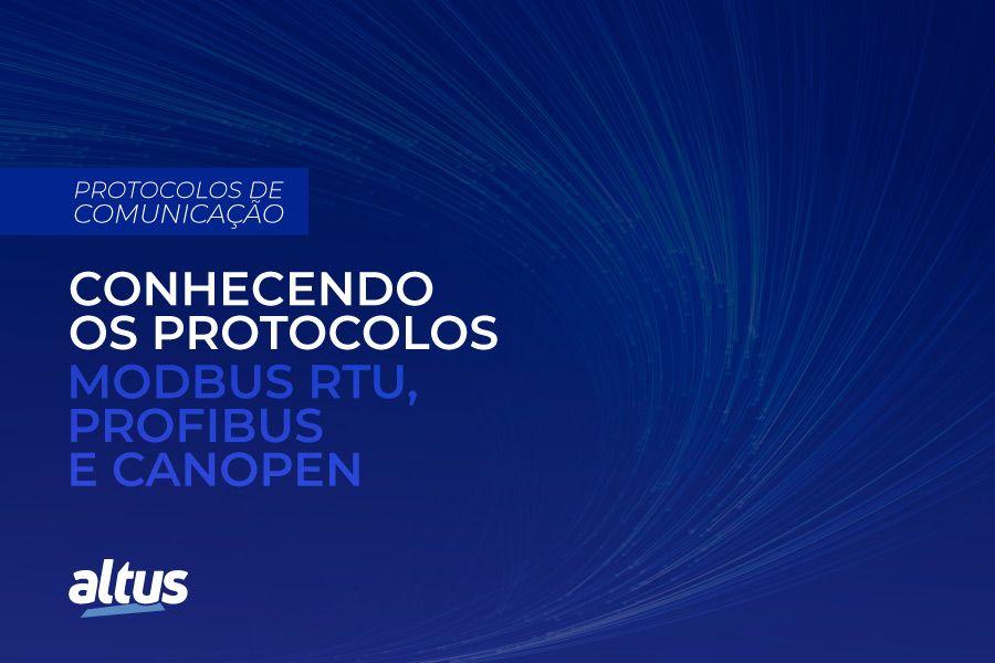 Conhecendo os protocolos Modbus RTU, Profibus e CANopen