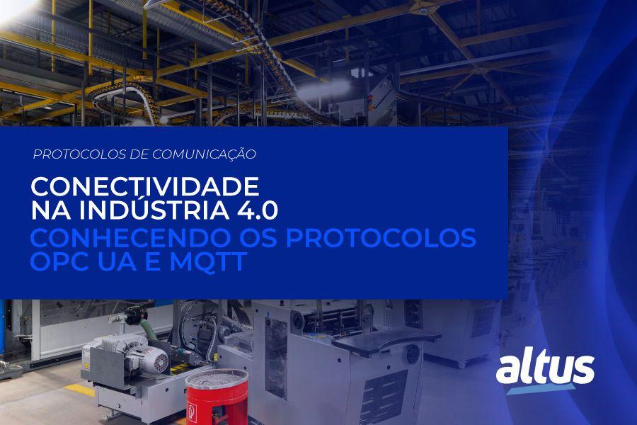 Conectividade na Indústria 4.0: conhecendo os protocolos OPC UA e MQTT