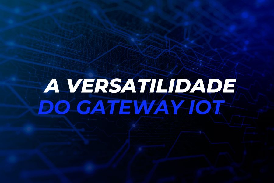 A versatilidade do gateway IoT
