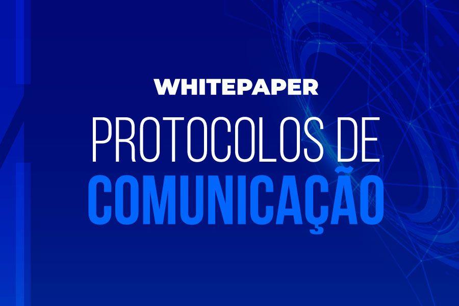 Whitepaper Protocolos de Comunicação: conheça os principais padrões utilizados na indústria