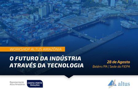 Workshop Altus Amazônia – o futuro da indústria através da tecnologia