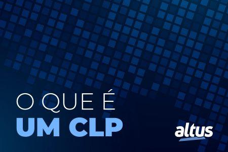 O que é um CLP e quando utilizá-lo?
